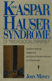 "Kaspar Hauser Syndrome of ""Psychosocial Dwarfism"": Deficient Statural, Intellectual and Social Growth Induced by Child Abuse by John Money image"