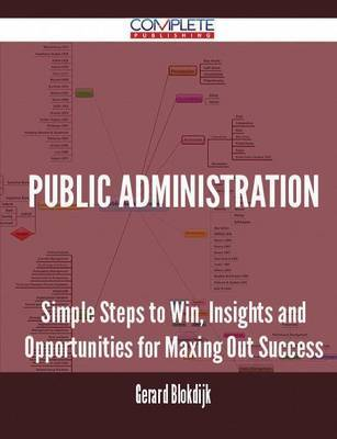 Public Administration - Simple Steps to Win, Insights and Opportunities for Maxing Out Success by Gerard Blokdijk image