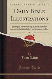 Daily Bible Illustrations, Vol. 4 by John Kitto