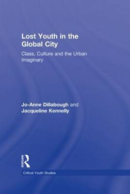 Lost Youth in the Global City by Jo-Anne Dillabough