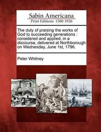 The Duty of Praising the Works of God to Succeeding Generations by Peter Whitney