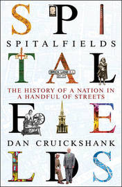 Spitalfields by Dan Cruickshank