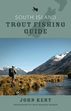 South Island Trout Fishing Guide by John Kent