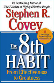 8th Habit: From Effectiveness to Greatness by Stephen R Covey