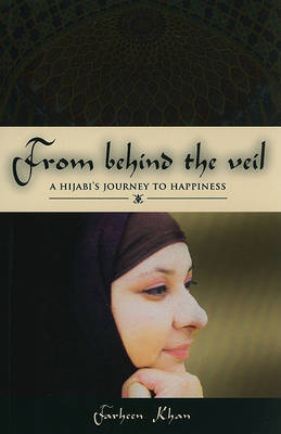 Behind the Veil: A Hijabi's Journey to Happiness by Farheen Khan image