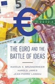 The Euro and the Battle of Ideas by Markus K. Brunnermeier