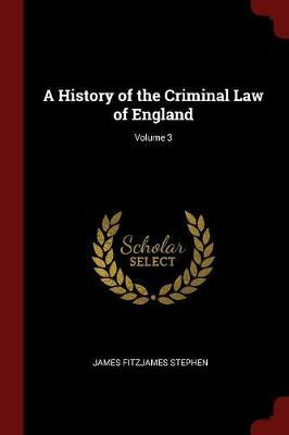 A History of the Criminal Law of England; Volume 3 by James Fitzjames Stephen image