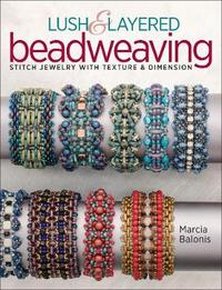 Lush & Layered Beadweaving by Marcia L. Balonis
