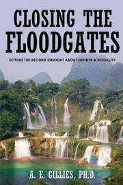 Closing the Floodgates by A E Gillies Ph D