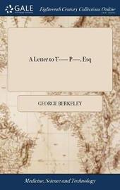 A Letter to T----- P----, Esq by George Berkeley