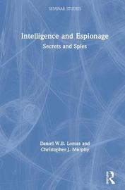 Intelligence and Espionage: Secrets and Spies by Daniel Lomas