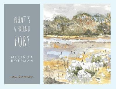What's a Friend For by Melinda Ann Hoffman