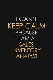 I Can't Keep Calm Because I Am A Sales Inventory Analyst by Blue Stone Publishers image