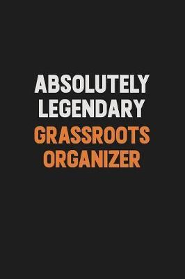 Absolutely Legendary Grassroots Organizer by Camila Cooper