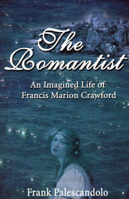 The Romantist: An Imagined Life of Francis Marion Crawford by Frank Palescandolo image