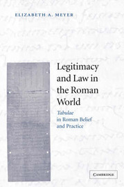Legitimacy and Law in the Roman World by Elizabeth A. Meyer