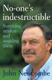 No-one's Indestructible: Surviving Strokes and How to Avoid Them by John Newcombe
