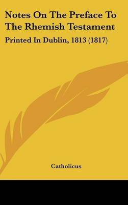 Notes On The Preface To The Rhemish Testament: Printed In Dublin, 1813 (1817) by . Catholicus image