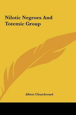 Nilotic Negroes and Totemic Group by Albert Churchward image