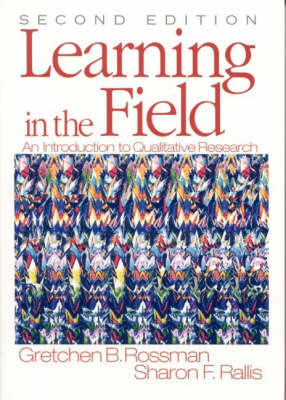 Learning in the Field: An Introduction to Qualitative Research by Gretchen B. Rossman