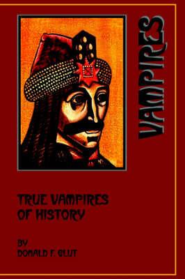 True Vampires of History by Donald F. Glut