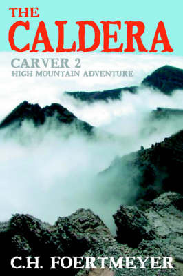 The Caldera: Carver 2: High Mountain Adventure by C.H. Foertmeyer