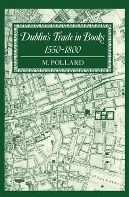 Dublin's Trade in Books 1550-1800 by M. Pollard