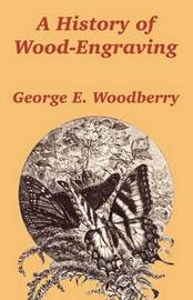 A History of Wood-Engraving by George Edward Woodberry image