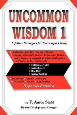 Uncommon Wisdom 1: Lifetime Strategies for Successful Living by F. Anton Stahl image