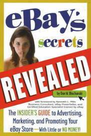 """eBay's"" Secrets Revealed: The Insider's Guide to Advertising, Marketing and Promoting Your ""eBay"" Store - With Little or No Money! by Dan W. Blacharski image"