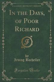 In the Days, of Poor Richard (Classic Reprint) by Irving Bacheller