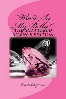 Word in My Belly! Shattered Silence by Catissa Chapman image