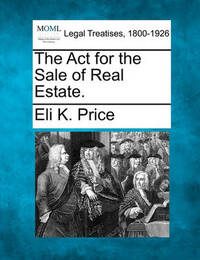 The ACT for the Sale of Real Estate. by Eli Kirk Price