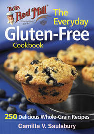 The Everyday Gluten-Free Cookbook (Bob's Red Mill) by Camilla Saulsbury