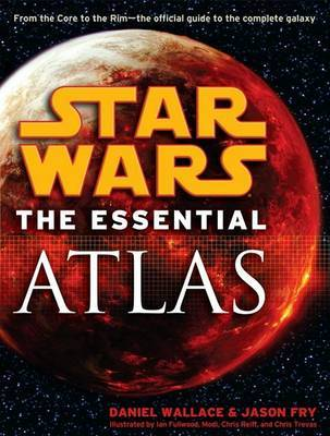 Star Wars: The Essential Atlas by Daniel Wallace