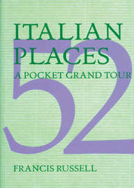 52 Italian Places: a Pocket Grand Tour by Francis Russell