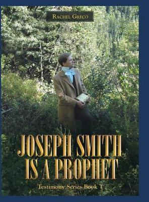 Joseph Smith Is a Prophet by Rachel Greco