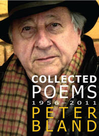 Collected Poems 1956-2011 - Peter Bland by Peter Bland