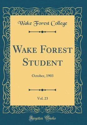 Wake Forest Student, Vol. 23 by Wake Forest College