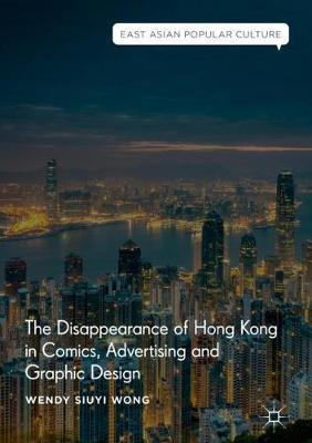 The Disappearance of Hong Kong in Comics, Advertising and Graphic Design by Wendy Siuyi Wong