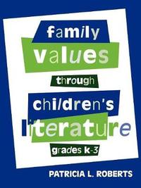Family Values Through Children's Literature, Grades K-3 by Patricia L. Roberts