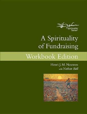 A Spirituality of Fundraising Workbook Edition by Henri J.M. Nouwen