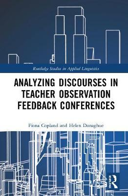 Analysing Discourses in Teacher Observation Feedback Conferences by Fiona Copland