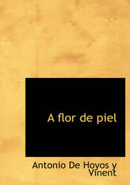 A Flor De Piel (Large Print Edition) by Antonio De Hoyos y Vinent