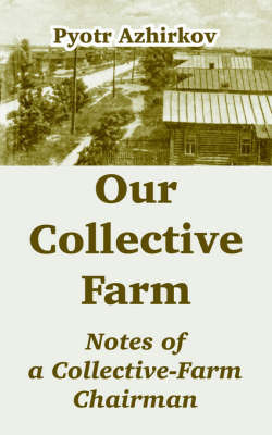 Our Collective Farm: Notes of a Collective-Farm Chairman by Pyotr Azhirkov