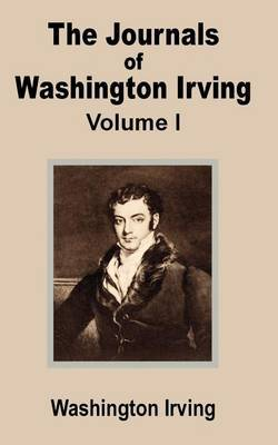 The Journals of Washington Irving (Volume One) by Washington Irving