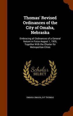 Thomas' Revised Ordinances of the City of Omaha, Nebraska by Omaha Omaha