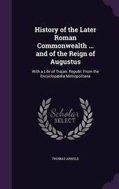 History of the Later Roman Commonwealth ... and of the Reign of Augustus by Thomas Arnold