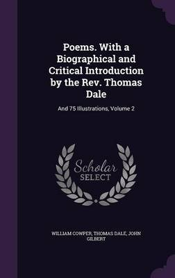 Poems. with a Biographical and Critical Introduction by the REV. Thomas Dale by William Cowper