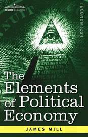 The Elements of Political Economy by James Mill